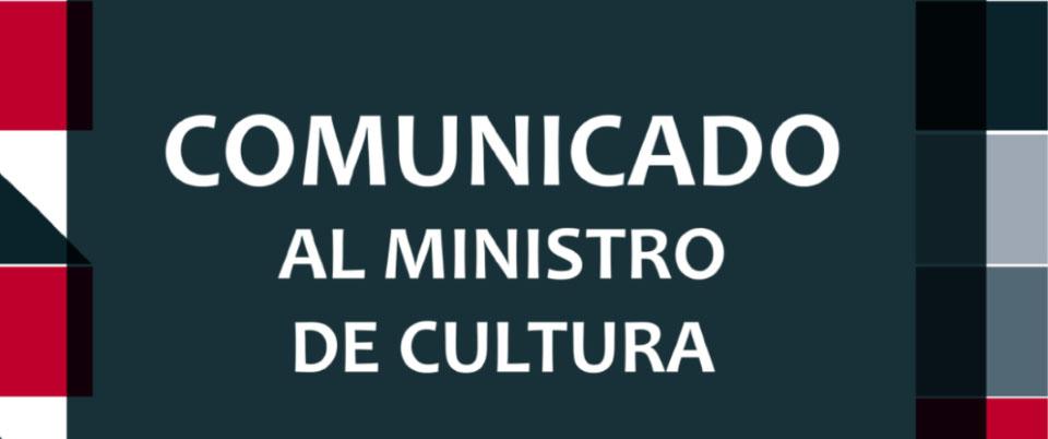 COMUNICADO AL MINISTRO DE CULTURA